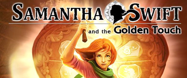 Samantha Swift and the Golden Touch - Go on an exciting adventure with the famous Samantha Swift and collect priceless artifacts for the Museum of Secrets Lost