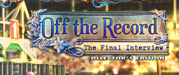 Off the Record: The Final Interview Collector's Edition - Solve the mystery of the horse breeding scam involving Calvin Reedley, and the attempt on your life.